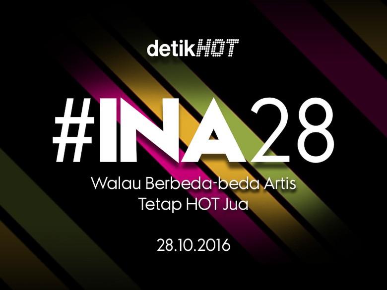 Jangan Lupa, Nantikan Persembahan #INA28 dari detikHOT Besok!