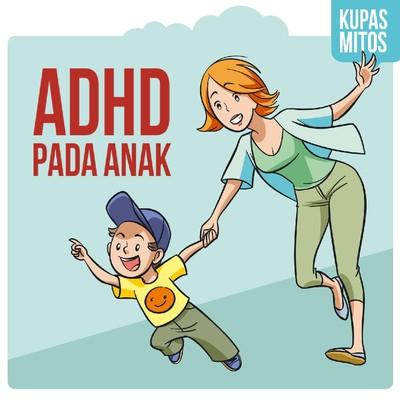 Bunda Perlu Tahu, Mitos dan Fakta tentang ADHD