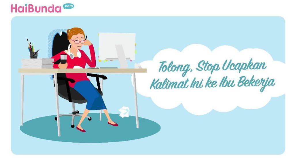 Tolong, Stop Ucapkan Kalimat Ini ke Ibu Bekerja