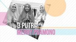 Kisah Inspiratif 3 Putri Merry Pramono