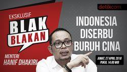 Blak-blakan Hanif Dhakiri: Indonesia Diserbu Buruh China
