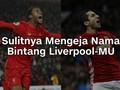 VIDEO: Sulitnya Mengeja Nama Bintang Liverpool-MU