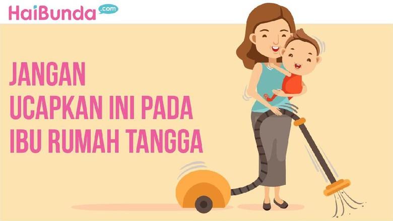 Jangan katakan kalimat ini pada ibu rumah tangga (Foto: dok Infografis HaiBunda)