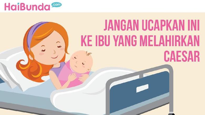 Tolong ya, jangan ucapkan hal ini ke ibu yang melahirkan caesar / Foto: Infografis