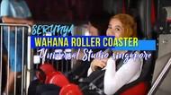 Menguji adrenalin wahana Roller Coaster di Universal Studio Singapura