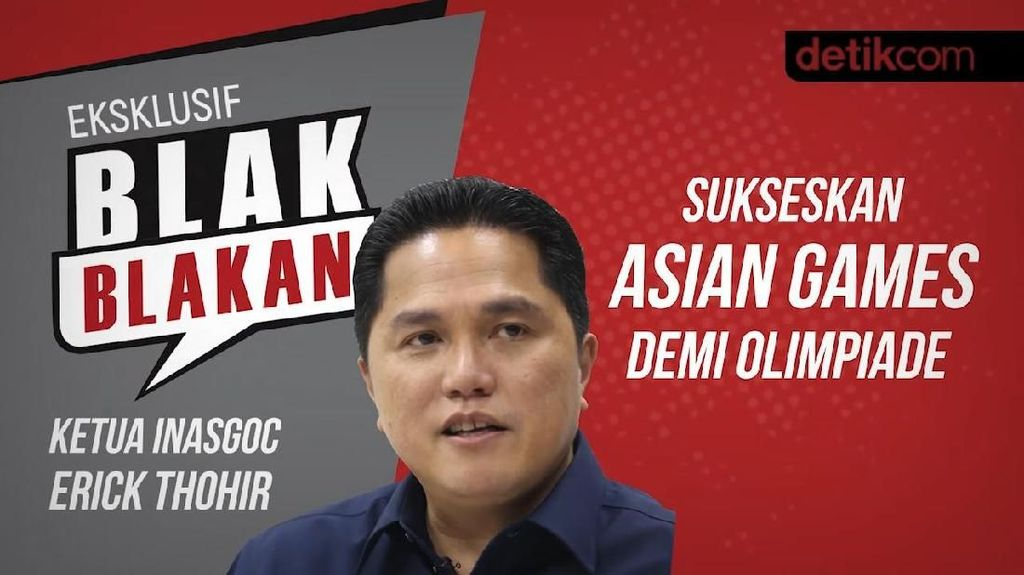 Blak blakan Erick Thohir: Sukseskan Asian Games Demi Olimpiade