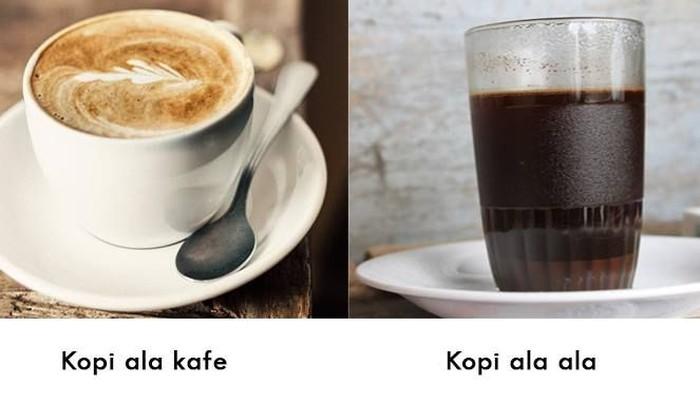 Ada harga ada rupa, ini bedanya kopi ala kafe dan kopi ala-ala. Tapi kayaknya enak dua-duanya ya? Foto: Istimewa