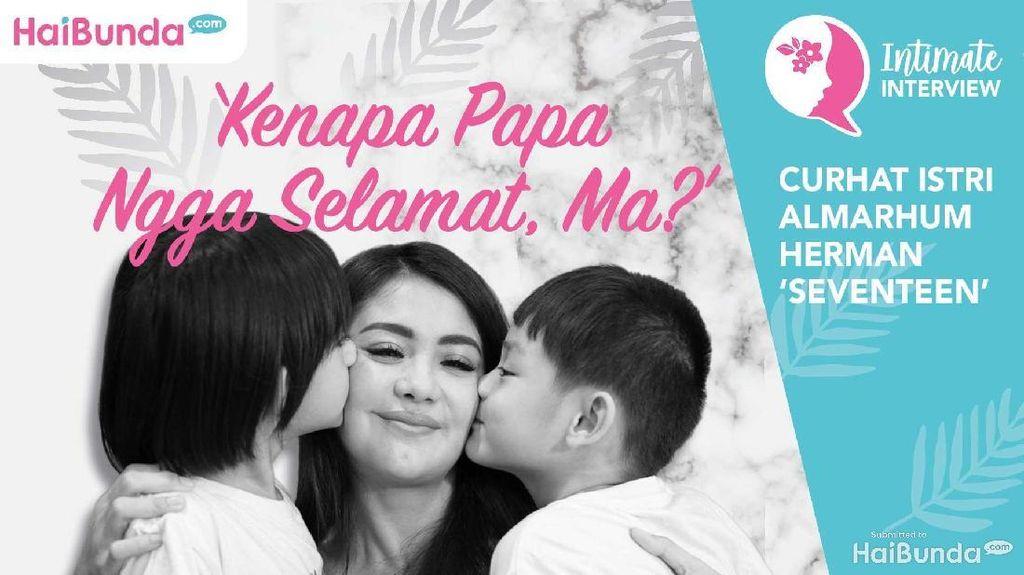 Simak Intimate Interview: Curhat Istri Almarhum Herman Seventeen