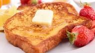Mau Bikin French Toast yang Enak? Ikuti 5 Tips Ini