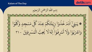 Surat Al-Araf Ayat 31:  Allah SWT Tak Suka Orang yang Berlebih-lebihan