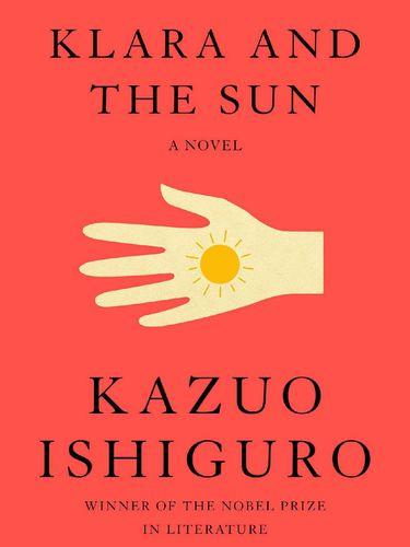 Novel Terbaru Peraih Nobel Sastra 2017 Kazuo Ishiguro Berjudul Klara and the Sun