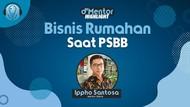 dMentor Nanti Sore: Bisnis Rumahan Saat PSBB
