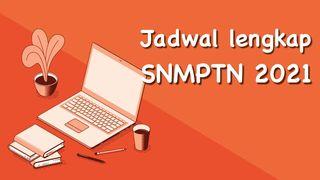 Jadwal Lengkap Tahapan SNMPTN 2021 dari Isi LTMPT, PDSS dan Pengumuman