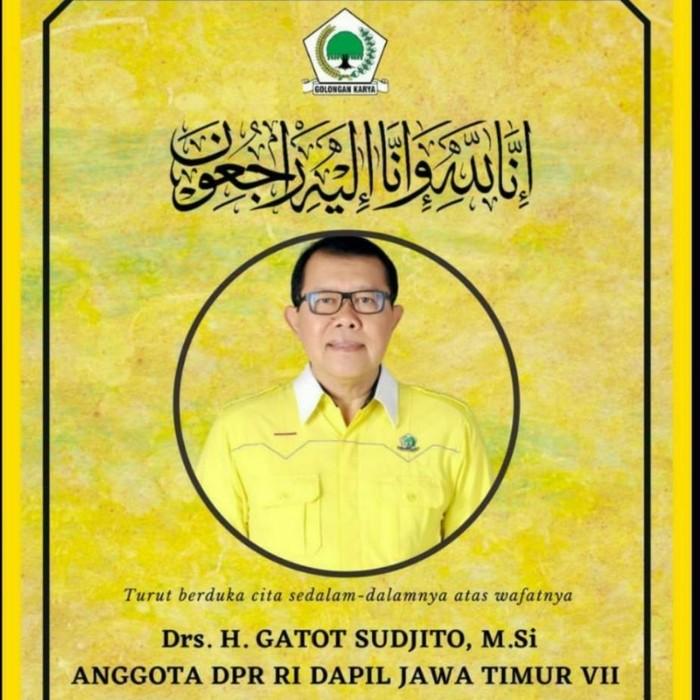 Anggota Komisi V DPR RI dari Fraksi Golkar Gatot Sudjito meninggal dunia.