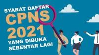Syarat Daftar CPNS 2021 yang Dibuka Sebentar Lagi