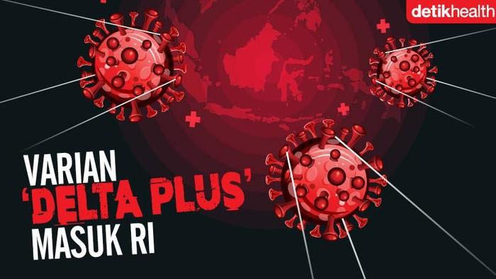 Varian AY. 1 Delta Plus ditemukan di Indonesia, memiliki tingkat penularan yang lebih cepat.