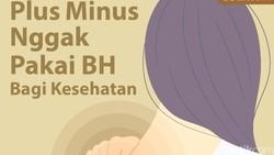 Pilihan untuk memakai atau tidak memakai BH alias bra tidak hanya mempertimbangkan kenyamanan. Ada dampaknya juga lho pada kesehatan.