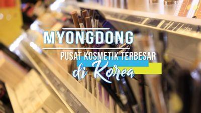 Myeongdong, Pusat Kosmetik Terbesar di Korea