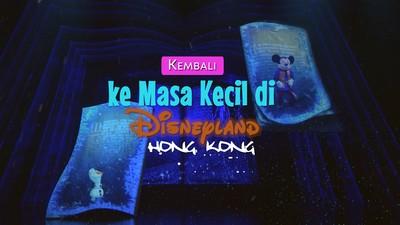 Kembali ke Masa Kecil di Disneyland Hong Kong