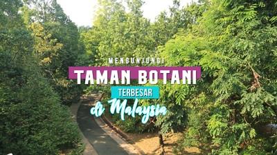 Mengunjungi Taman Botani Terbesar Di Malaysia