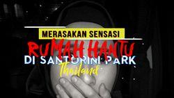 Merasakan Sensasi Rumah Hantu di Santorini Park Thailand