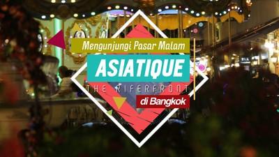 Mengunjungi Pasar Malam Asiatique The Riverfront di Bangkok