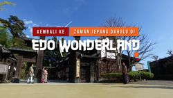 Kembali ke Jepang Zaman Dahulu di Edo Wonderland