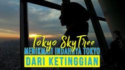 Tokyo Skytree, Menikmati Indahnya Tokyo Dari Ketinggian