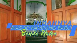 Indahnya Mesjid Kampung Baru Banda Naira