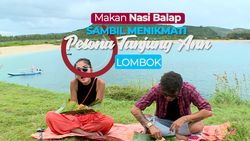 Nikmatnya Menyantap Nasi Balap Sambil Menikmati Pesona Tanjung Aan, Lombok