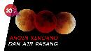 Tetap Waspada Ya! Ini Efek Gerhana Bulan Total