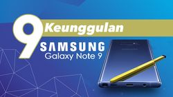 Ini 9 Keunggulan Samsung Galaxy Note 9!