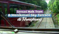 Sensasi Naik Trem dan Menikmati Sky Terrace Di Hongkong