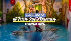 Ilusi Mata di Trick Eye Museum Hongkong