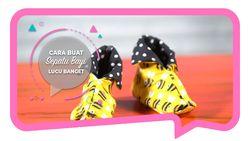 Cara Buat Sepatu Bayi, Lucu Banget