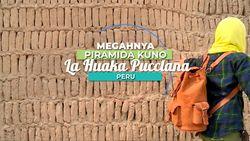 Kemegahan Piramida Kuno La Huaka Pucclana Peru