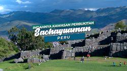 Peninggalan Bangsa Inka di Perbukitan Sanchayuaman