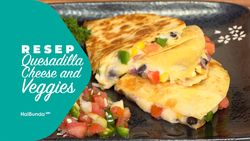 Resep Quesadilla Cheese and Veggies