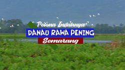 Pesona Indahnya Danau Rawapening, Semarang