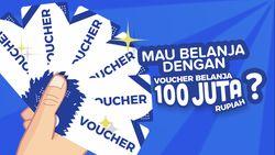Mau Voucher Belanja 100 Juta Rupiah? Kita Kasih!