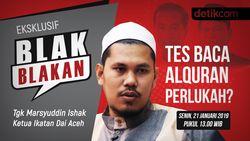 Tonton Blak-blakan Ketua Ikatan Dai Aceh, Tes Baca Alquran Perlukah?