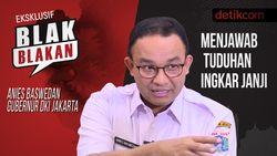 Tonton Blak-blakan Anies Baswedan: Menjawab Tuduhan Ingkar Janji
