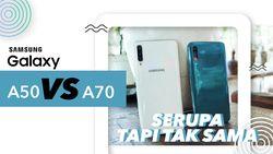 Samsung Galaxy A50 Vs A70, Mana Pilihan Kamu?