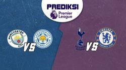 PSSI: Prediksi Man City vs Leicester dan Tottenham vs Chelsea