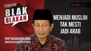 Blak-blakan Nasaruddin Umar: Jadi Muslim Tak Mesti Seperti Arab