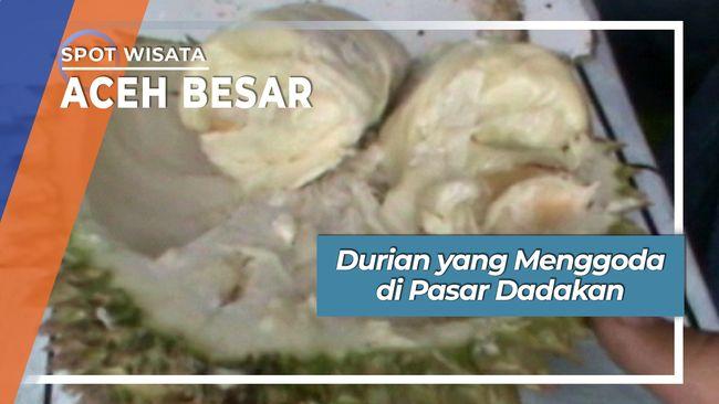Durian yang Menggoda di Pasar Dadakan Aceh Besar