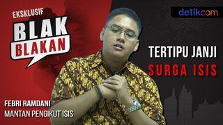 Blak-blakan Mantan Pengikut ISIS: Tertipu Janji Surga ISIS