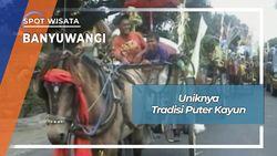 Tradisi Wisata Puter Kayun Desa Boyolangu Giri Banyuwangi