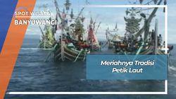 Semarak Tradisi Petik Laut Muncar Banyuwangi