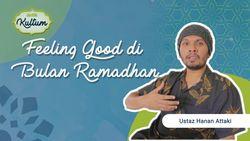 Tips Feeling Good Saat Ramadhan oleh Ustaz Hanan Attaki